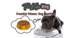TomKings Puppies Blog Frenchie Fitness: Dog Nutrition